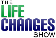 The LIFE CHANGES Show