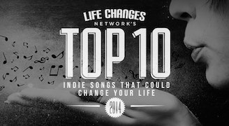 Life-Changes-Network's-Top Ten Indie Songs That Could Change Your Life 2014 Thumbnail