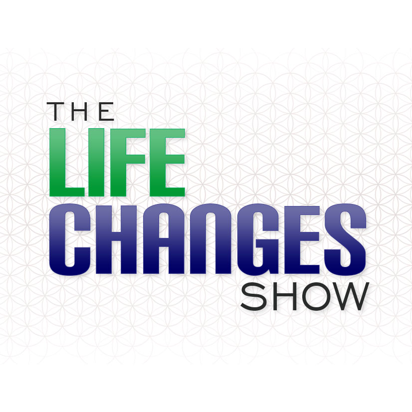 Welcome To The LIFE CHANGES Show