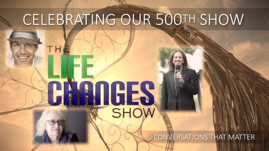 The LIFE CHANGES Show Celebrates its 500th Consecutive Episode - Producer's Notes 10-29-2018