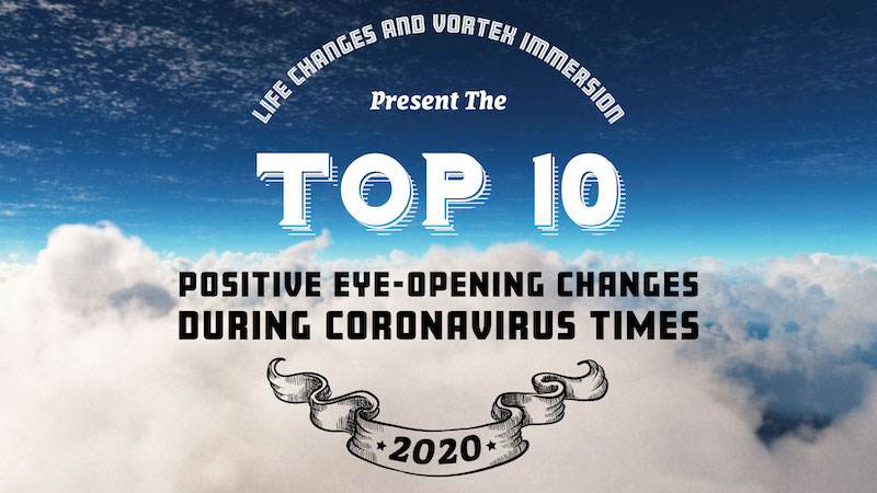 Top 10 Positive Eye-Opening Changes During Coronavirus Times