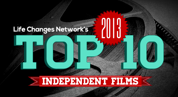 Life Changes Network Releases The Top Ten Independent Films of 2013 that could Change the World... and Why!